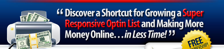 Discover a Shortcut for Growing a Super Responsive Optin List and Making More Money Online... in Less Time!